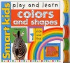 Smart Kids Play And Learn: Colors And Shapes (Smart Kids Play & Learn) - Roger Priddy