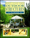 Build Your Own Outdoor Structures in Wood - Penny Swift