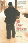 All Our Sisters: Stories of Homeless Women in Canada - Susan Scott