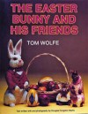 The Easter Bunny and His Friends - Tom James Wolfe, Douglas Congdon-Martin