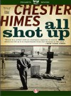 All Shot Up: The Classic Crime Thriller - Chester Himes