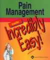 Pain Management Made Incredibly Easy! - Lippincott Williams & Wilkins, Springhouse