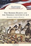The Robber Barons and the Sherman Antitrust Act: Reshaping American Business - Tim McNeese, Louise Chipley Slavicek