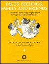 Facts, Feelings, Family, and Friends: Alcohol and Other Drug Use Prevention Through Life Skills Development: A Curriculum for Grades K-6 - Linda Christensen