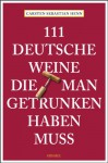 111 deutsche Weine die man getrunken haben muss - Carsten Sebastian Henn