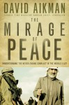 The Mirage of Peace: Understanding the Never-Ending Conflict in the Middle East - David Aikman