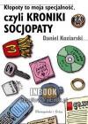 Kłopoty to moja specjalność, czyli kroniki socjopaty - Daniel Koziarski