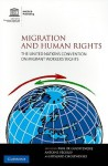 Migration and Human Rights: The United Nations Convention on Migrant Workers' Rights - Ryszard Cholewinski, Antoine Pecoud