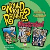 Would You Rather...?: Illustrated: Hundreds of Irreverently Illustrated Dilemmas to Ponder - Justin Heimberg, David Gomberg