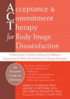Acceptance and Commitment Therapy for Body Image Dissatisfaction: A Practitioner's Guide to Using Mindfulness, Acceptance, and Values-Based Behavior Change Strategies - Adria Pearson, Michelle Heffner, Victoria M. Follette