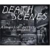 Death Scenes: A Homicide Detective's Scrapbook - Katherine Dunn