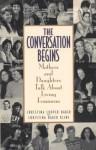 Conversation Begins: Mothers and Daughters Talk About Living Feminism - Christina Looper Baker, Christina Baker Kline