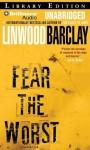 Fear the Worst - Linwood Barclay, Buck Schirner