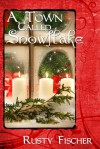 A Town Called Snowflake: A Holiday Romance - Rusty Fischer