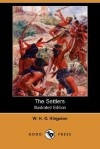 The Settlers (Illustrated Edition) (Dodo Press) - W.H.G. Kingston