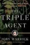 The Triple Agent: The al-Qaeda Mole who Infiltrated the CIA - Joby Warrick