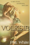 Volksie: A Tale of Sex, Americana, and Cars - P.M. White