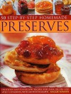50 Step-By-Step Homemade Preserves: Delicious Easy-To-Follow Recipes for Jams, Jellies and Sweet Conserves, with 240 Photographs - Maggie Mayhew