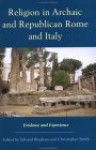 Religion in Archaic and Republican Rome and Italy - Edward Bispham