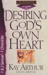 Desiring God's Own Heart: 1and 2 Samuel/1 Chronicles - Kay Arthur, David Arthur, Brad Bird