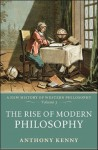 The Rise of Modern Philosophy: A New History of Western Philosophy, Volume 3 - Anthony Kenny