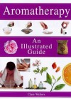 Aromatherapy: An Illustrated Guide - Clare Walters