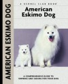 American Eskimo Dog: A Comprehensive Guide to Owning and Caring for Your Dog (Comprehensive Owner's Guide) - Richard G. Beauchamp