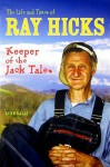 The Life and Times of Ray Hicks: Keeper of the Jack Tales - Lynn Salsi