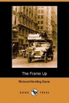 The Frame Up (Dodo Press) - Richard Harding Davis