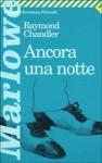 Ancora una notte - Raymond Chandler, Adriana Pellegrini