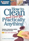 How to Clean and Care for Practically Anything - Consumer Reports