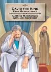 David the King: True Repentance - Carine Mackenzie, Graham Kennedy