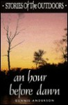 An Hour Before Dawn: Stories of the Outdoors - Dennis Anderson