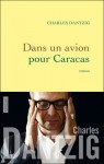 Dans un avion pour Caracas - Charles Dantzig
