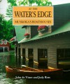 At the Water's Edge: Muskoka's Boathouses (Art & Architecture) - Judy Ross, John De Visser