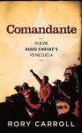 Comandante: Inside the Revolutionary Court of Hugo Chavez. Rory Carroll - Rory Carroll