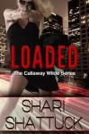 Loaded (The Callaway Wilde Series) - Shari Shattuck