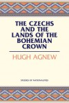 The Czechs and the Lands of the Bohemian Crown - Hugh Lecaine Agnew