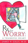Rx For Worry: A Thankful Heart - James P. Gills