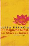 Die magische Kunst, das Glück zu locken - Luisa Francia