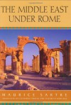 The Middle East Under Rome - Maurice Sartre, Catherine Porter, Elizabeth Rawlings