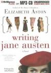 Writing Jane Austen - Elizabeth Aston, Julia Whelan