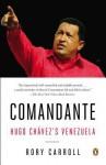 Comandante: Hugo Chávez's Venezuela - Rory Carroll