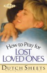 How to Pray for Lost Loved Ones (The Life Points Series) - Dutch Sheets