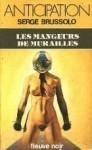 Les mangeurs de murailles - Serge Brussolo