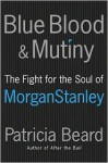 Blue Blood and Mutiny LP: The Fight for the Soul of Morgan Stanley - Patricia Beard