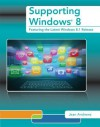 Supporting Windows 8: Featuring the Latest Windows 8.1 Release - Jean Andrews