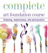 Complete Art Foundation Course: Drawing, Watercolor, Oils and Acrylics - Curtis Tappenden, Paul Thomas, Nick Tidman