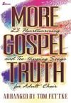 More Gospel Truth: 23 Heartwarming and Toe-Tapping Songs for Adult Choir - Tom Fettke