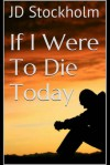 If I Were to Die Today - J.D. Stockholm